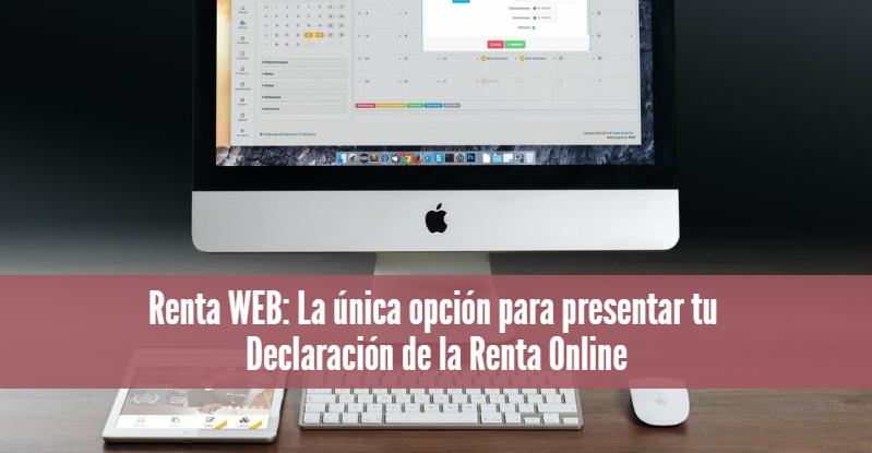 Renta WEB: La única opción para presentar tu Declaración de la Renta Online
