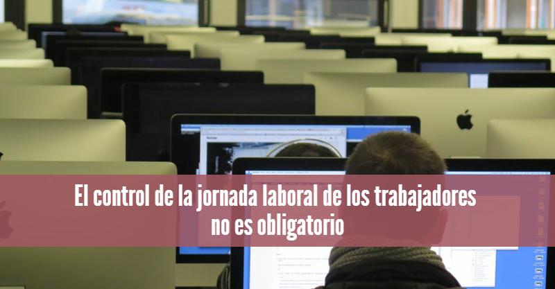 El control de la jornada laboral de los trabajadores no es obligatorio